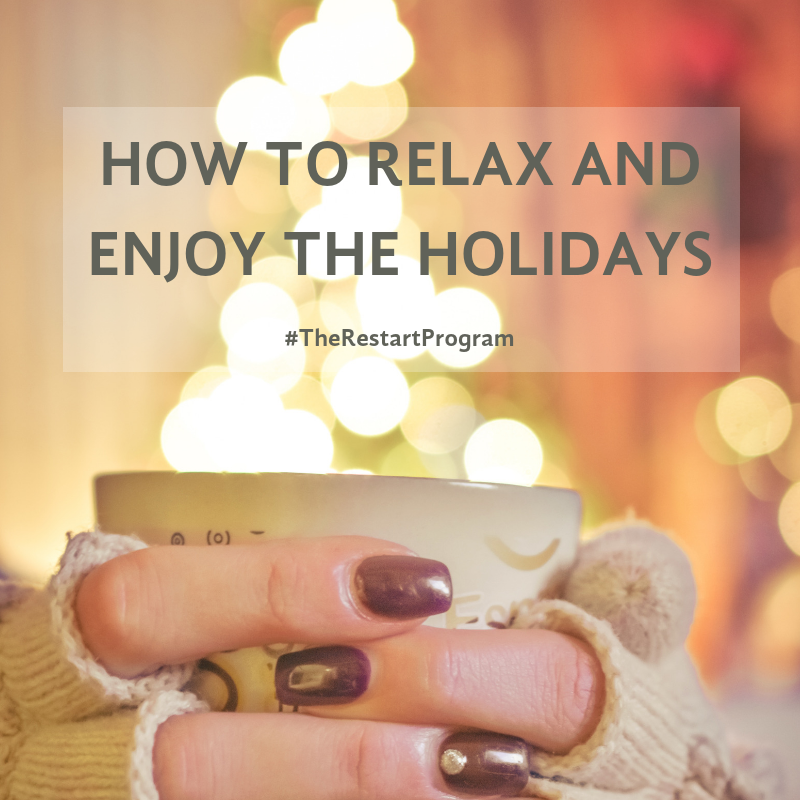How to relax and enjoy the holidays!