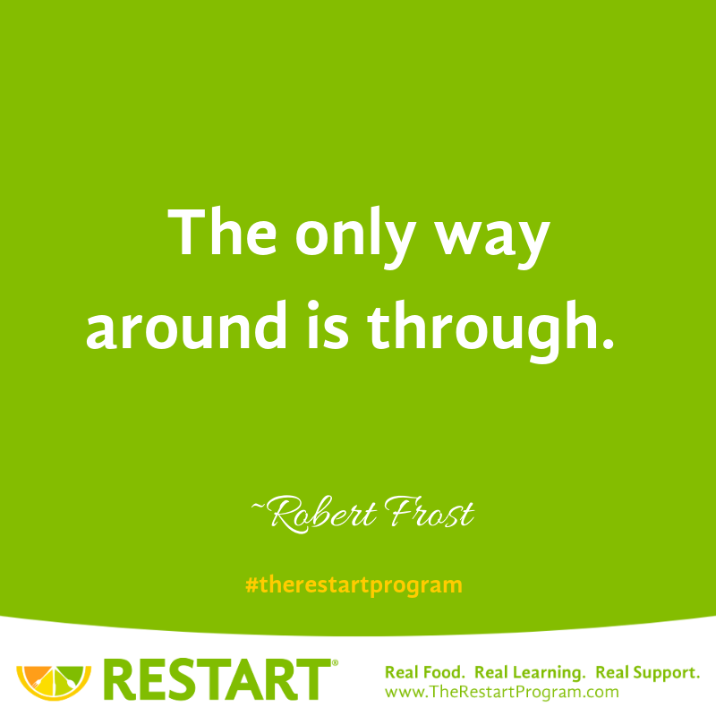The only way around is through. Robert Frost Quote