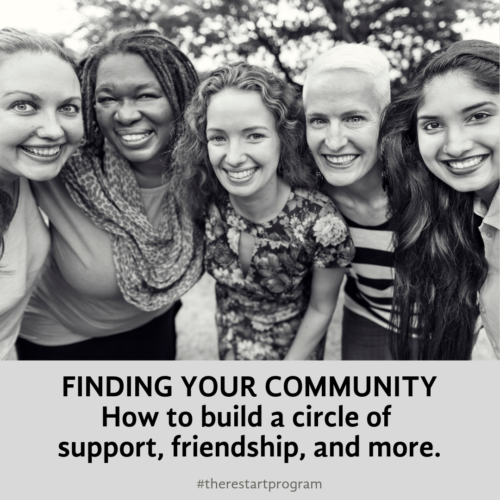 Finding Your Community: How to Build a Circle of Support, Friendship and More!
