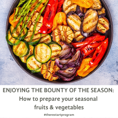 Enjoying the Bounty of the Season | How to prepare your seasonal fruits and vegetables.