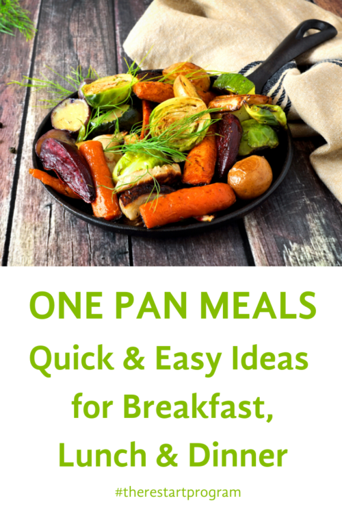 One Pan Meals: Quick and Easy Ideas for Breakfast, Lunch and Dinner! All RESTART® Friendly, too!