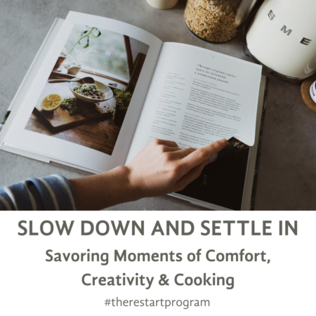 SLOW DOWN AND SETTLE IN Savoring Creativity, Cooking & Real Food